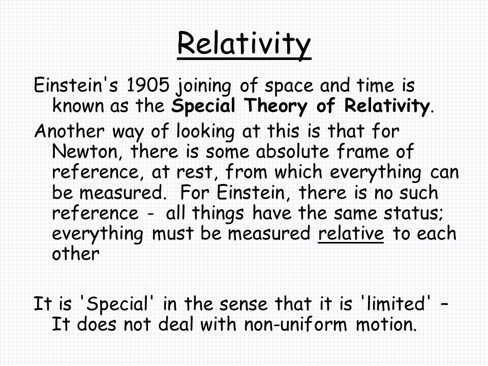 Relativity Einstein s 1905 joining of space and time is known as the Special Theory of Relativity.