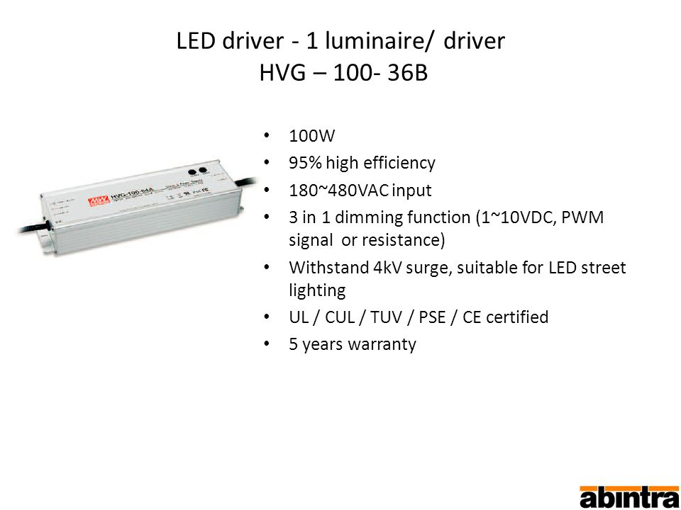 100W 95% high efficiency 180~480VAC input 3 in 1 dimming function (1~10VDC, PWM signal or resistance) Withstand 4kV surge, suitable for LED street lighting UL / CUL / TUV / PSE / CE certified 5 years warranty LED driver - 1 luminaire/ driver HVG – 100- 36B