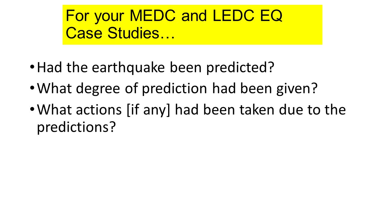 For your MEDC and LEDC EQ Case Studies… Had the earthquake been predicted.