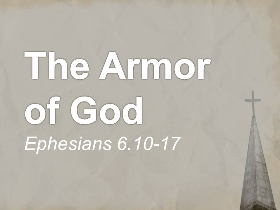 Ephesians 6.10-13 Finally, be strong in the Lord and in the strength of his might.