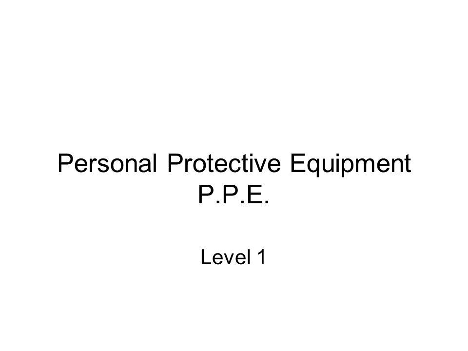 Personal Protective Equipment P.P.E. Level 1