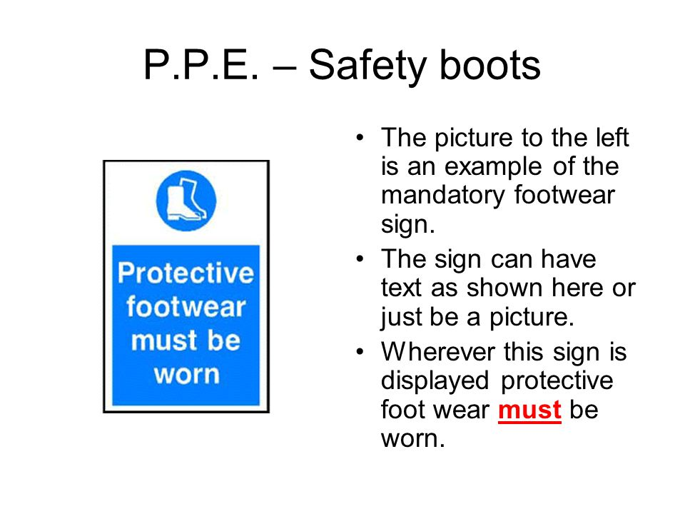P.P.E. – Safety boots The picture to the left is an example of the mandatory footwear sign.