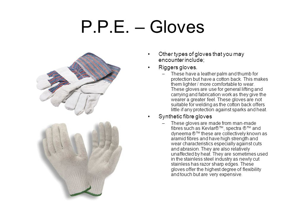 P.P.E. – Gloves Other types of gloves that you may encounter include; Riggers gloves.