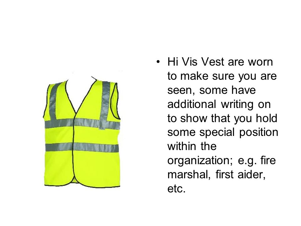 Hi Vis Vest are worn to make sure you are seen, some have additional writing on to show that you hold some special position within the organization; e.g.