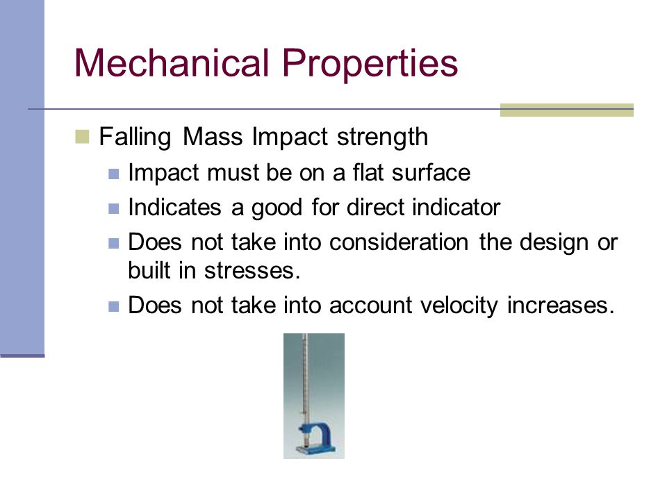 Falling Mass Impact strength Impact must be on a flat surface Indicates a good for direct indicator Does not take into consideration the design or bui