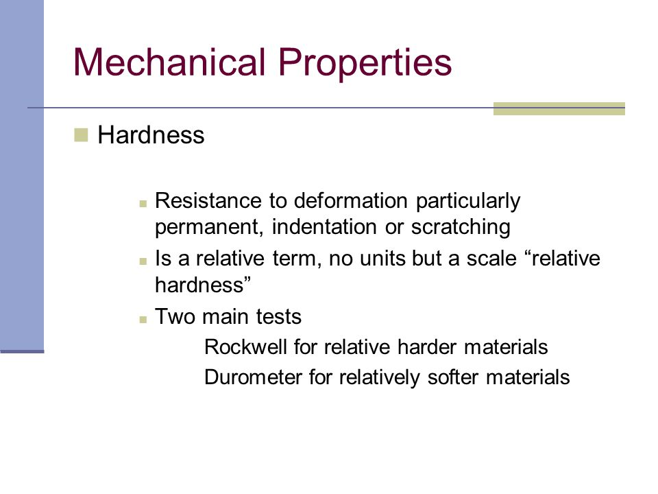 "Hardness Resistance to deformation particularly permanent, indentation or scratching Is a relative term, no units but a scale ""relative hardness"" Two"