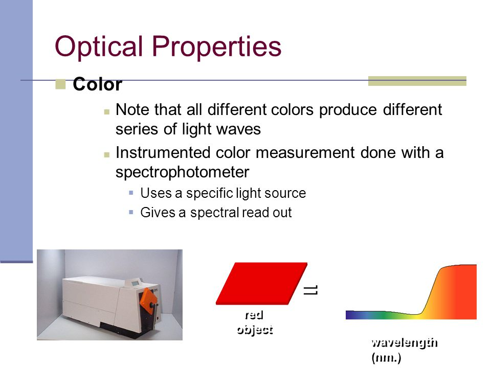 Color Note that all different colors produce different series of light waves Instrumented color measurement done with a spectrophotometer  Uses a spe