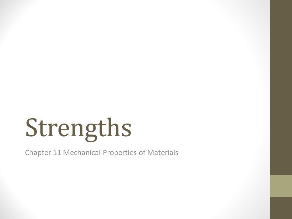 Strengths Chapter 11 Mechanical Properties of Materials