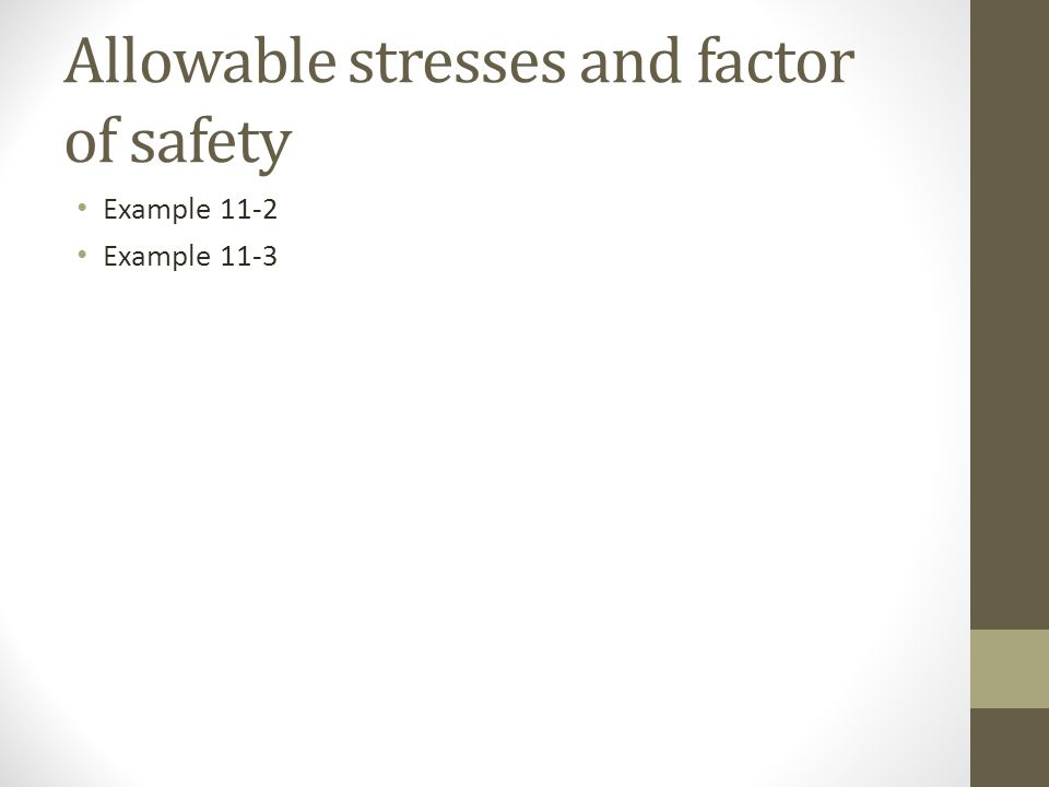 Allowable stresses and factor of safety Example 11-2 Example 11-3
