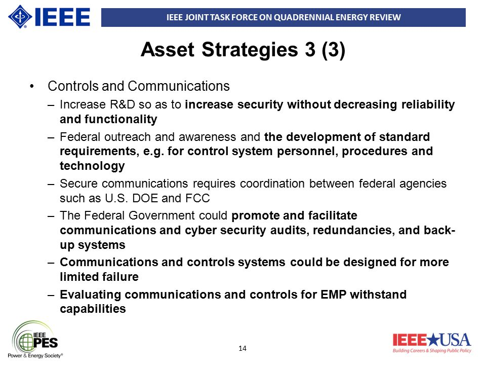 IEEE JOINT TASK FORCE ON QUADRENNIAL ENERGY REVIEW 14 Asset Strategies 3 (3) Controls and Communications –Increase R&D so as to increase security with