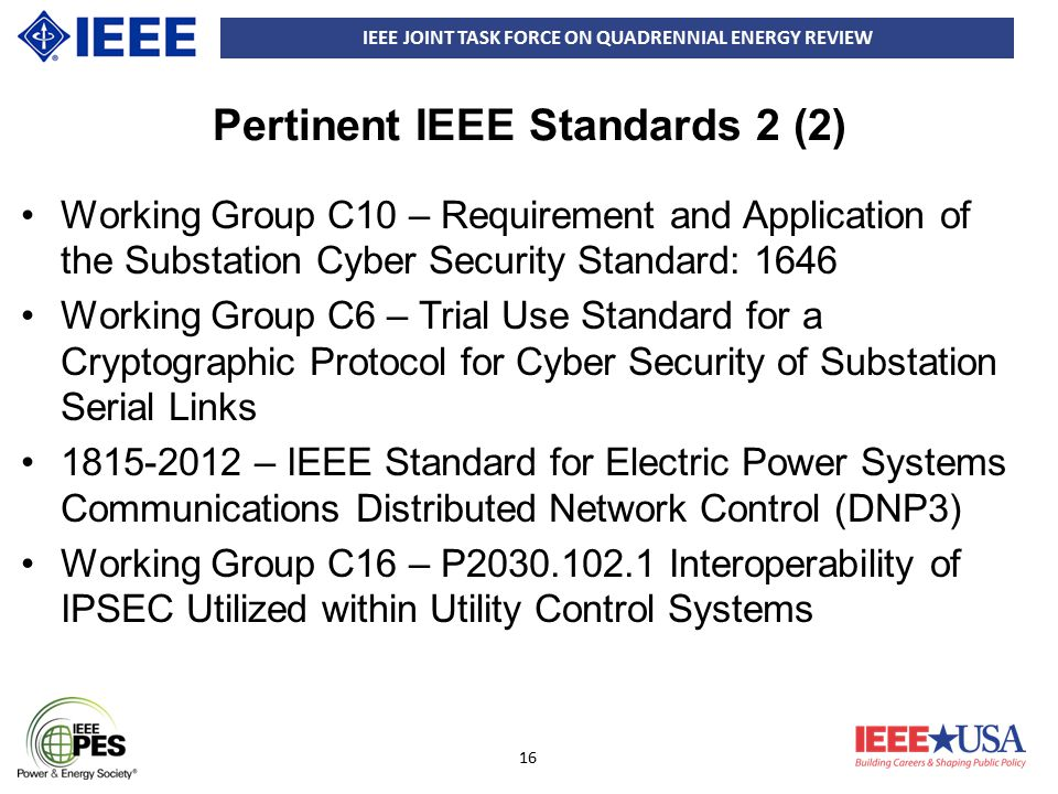 IEEE JOINT TASK FORCE ON QUADRENNIAL ENERGY REVIEW 16 Pertinent IEEE Standards 2 (2) Working Group C10 – Requirement and Application of the Substation