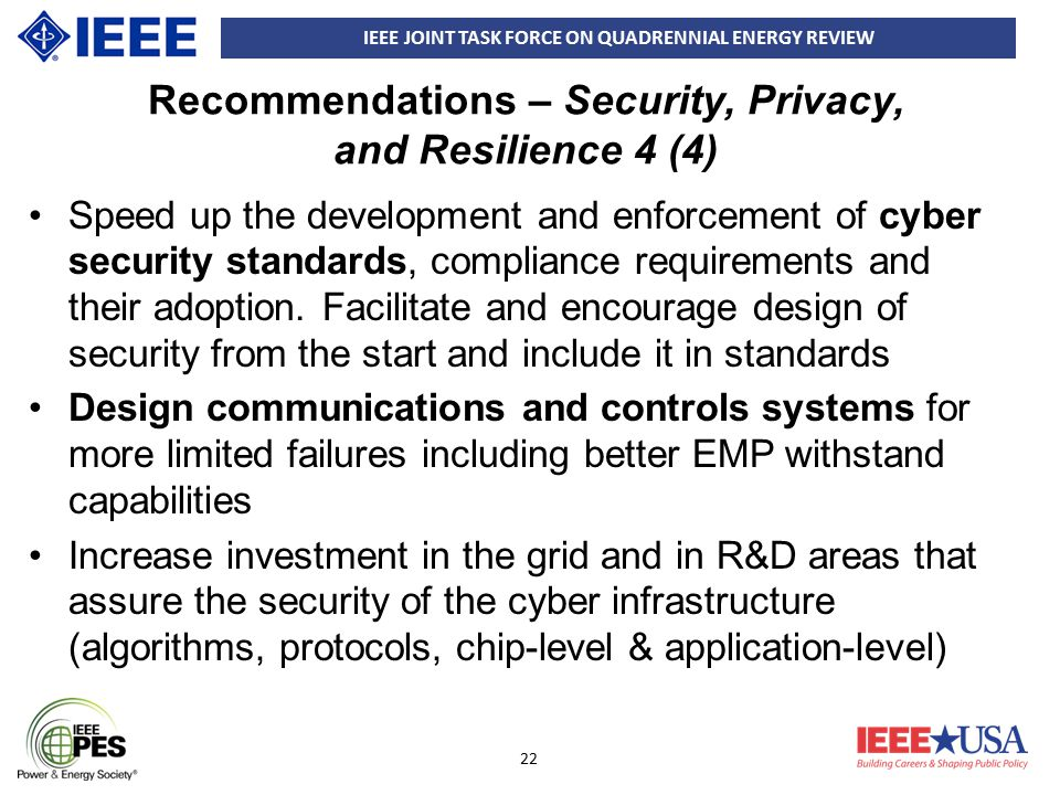 IEEE JOINT TASK FORCE ON QUADRENNIAL ENERGY REVIEW 22 Recommendations – Security, Privacy, and Resilience 4 (4) Speed up the development and enforceme