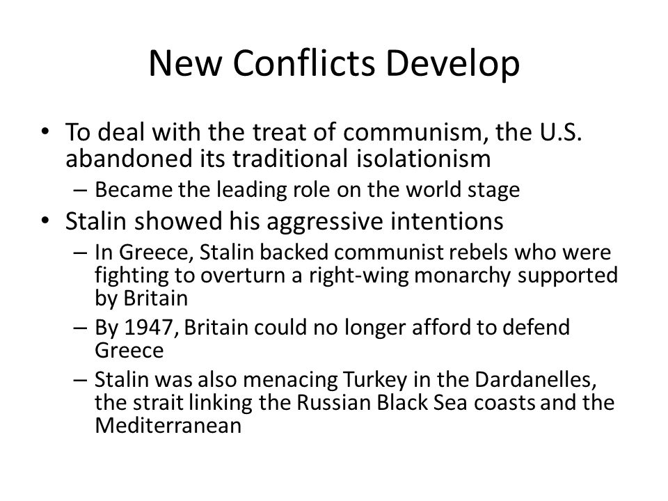 New Conflicts Develop To deal with the treat of communism, the U.S.