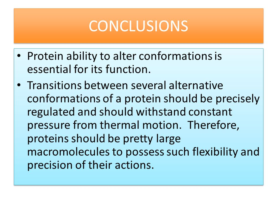 CONCLUSIONS Protein ability to alter conformations is essential for its function.