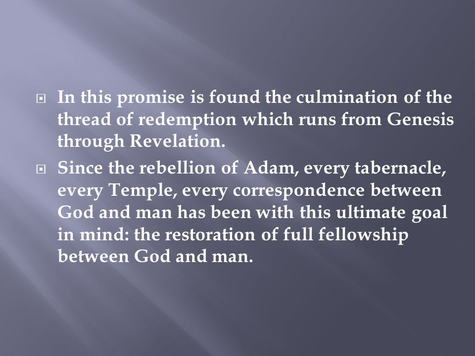  In this promise is found the culmination of the thread of redemption which runs from Genesis through Revelation.