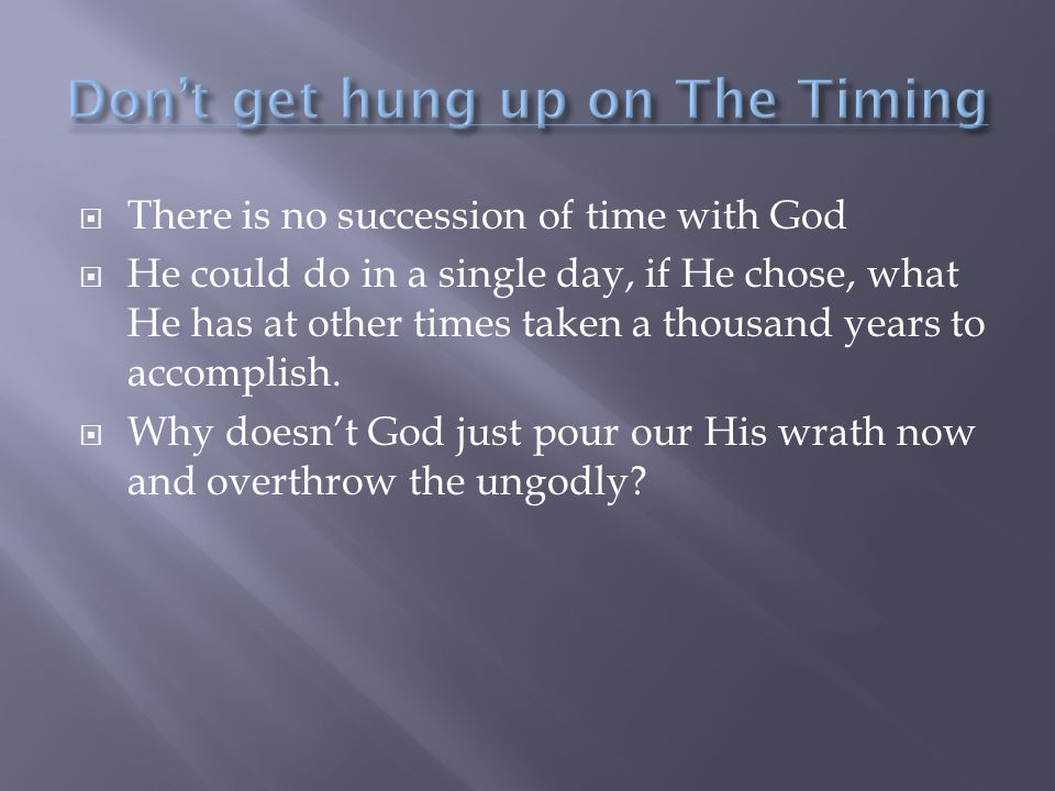  There is no succession of time with God  He could do in a single day, if He chose, what He has at other times taken a thousand years to accomplish.