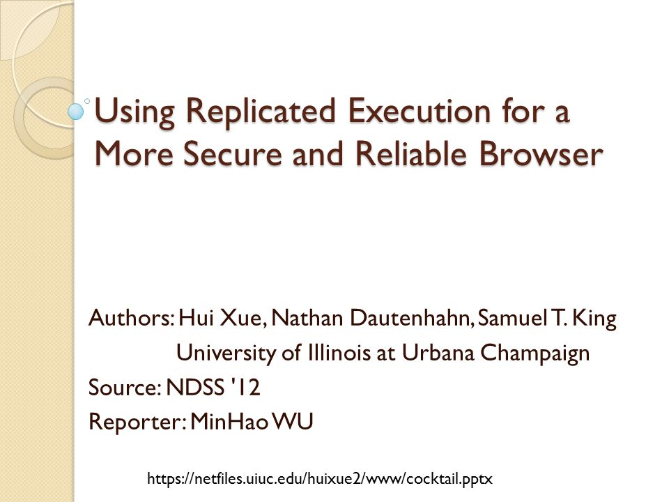 Using Replicated Execution for a More Secure and Reliable Browser Authors: Hui Xue, Nathan Dautenhahn, Samuel T.