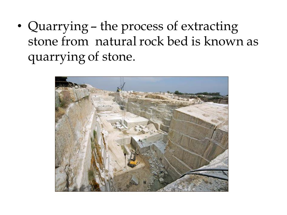 Seasoning of stone or quarry sap : Before placed in structure – removing – moisture Dressing the stone: – the act or process of surfacing and shaping blocks of stone.