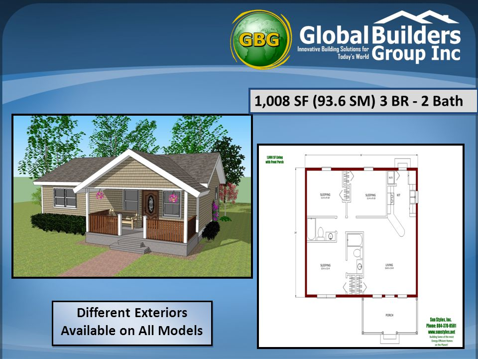 Different Exteriors Available on All Models 1,008 SF (93.6 SM) 3 BR - 2 Bath