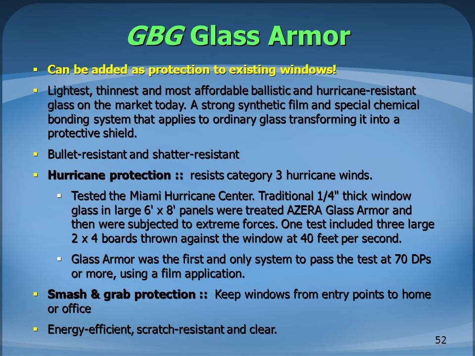 GBG Glass Armor  Can be added as protection to existing windows.
