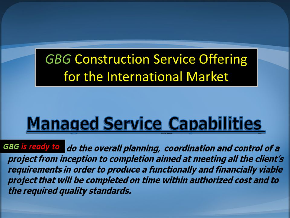 GBG Construction Service Offering for the International Market GBG is ready to