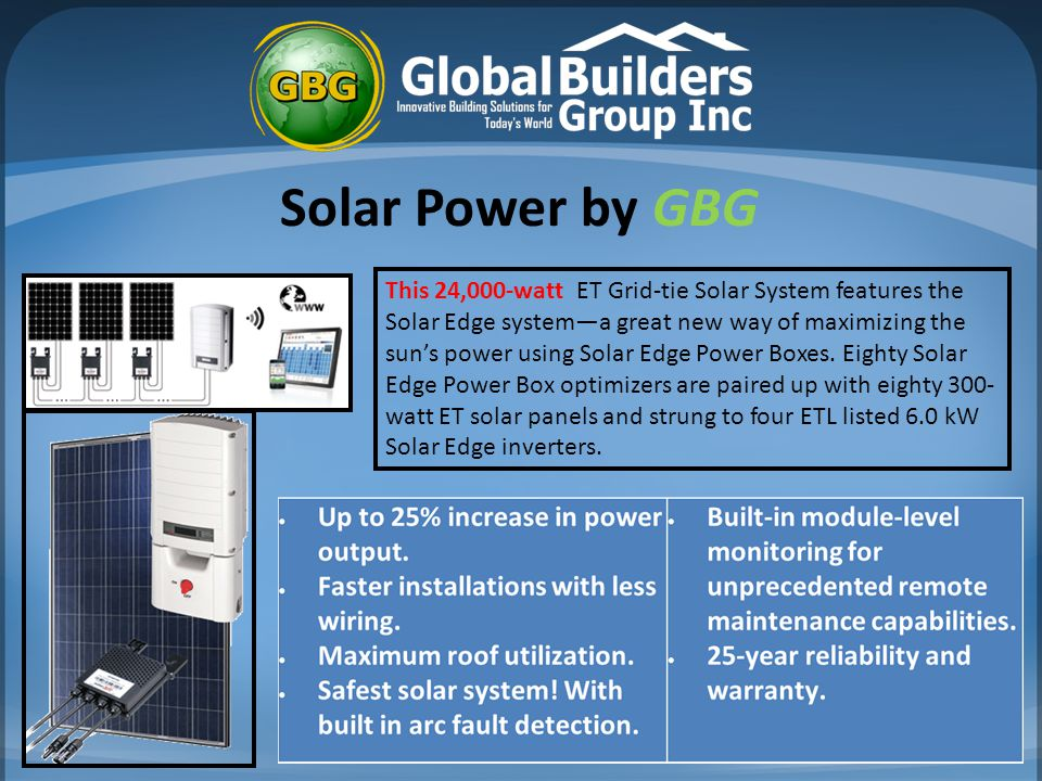 This 24,000-watt ET Grid-tie Solar System features the Solar Edge system—a great new way of maximizing the sun's power using Solar Edge Power Boxes.