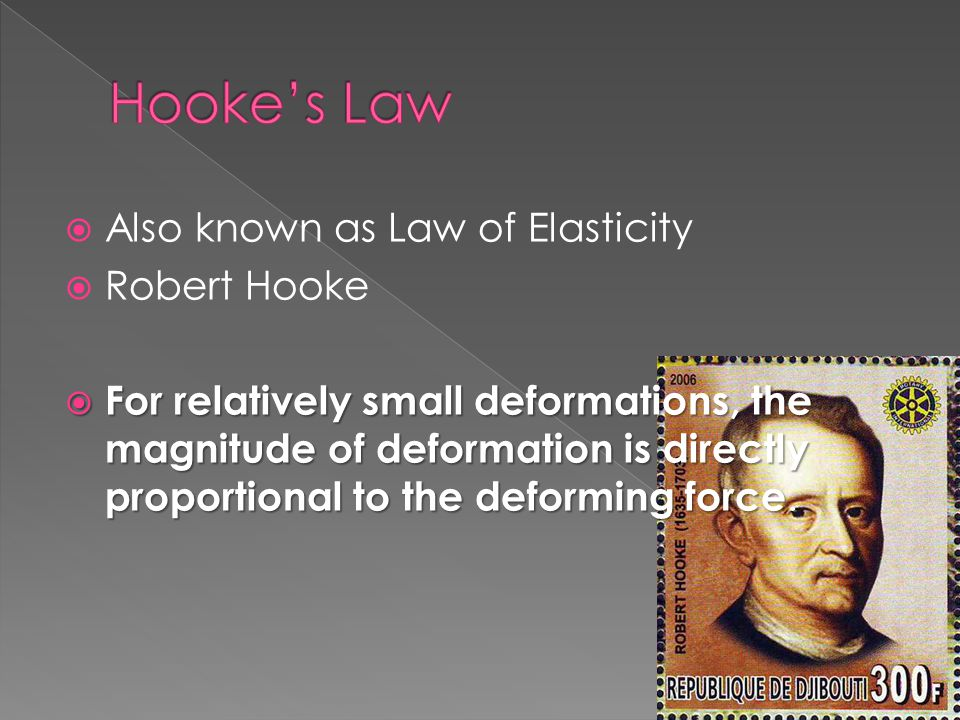  Also known as Law of Elasticity  Robert Hooke  For relatively small deformations, the magnitude of deformation is directly proportional to the def