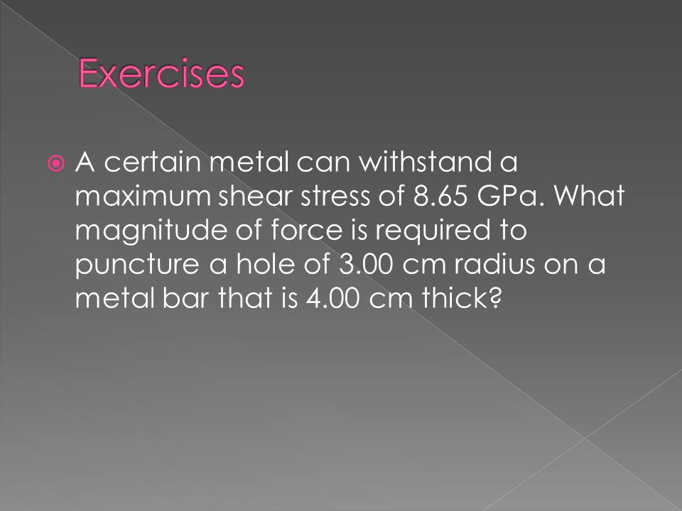  A certain metal can withstand a maximum shear stress of 8.65 GPa. What magnitude of force is required to puncture a hole of 3.00 cm radius on a meta