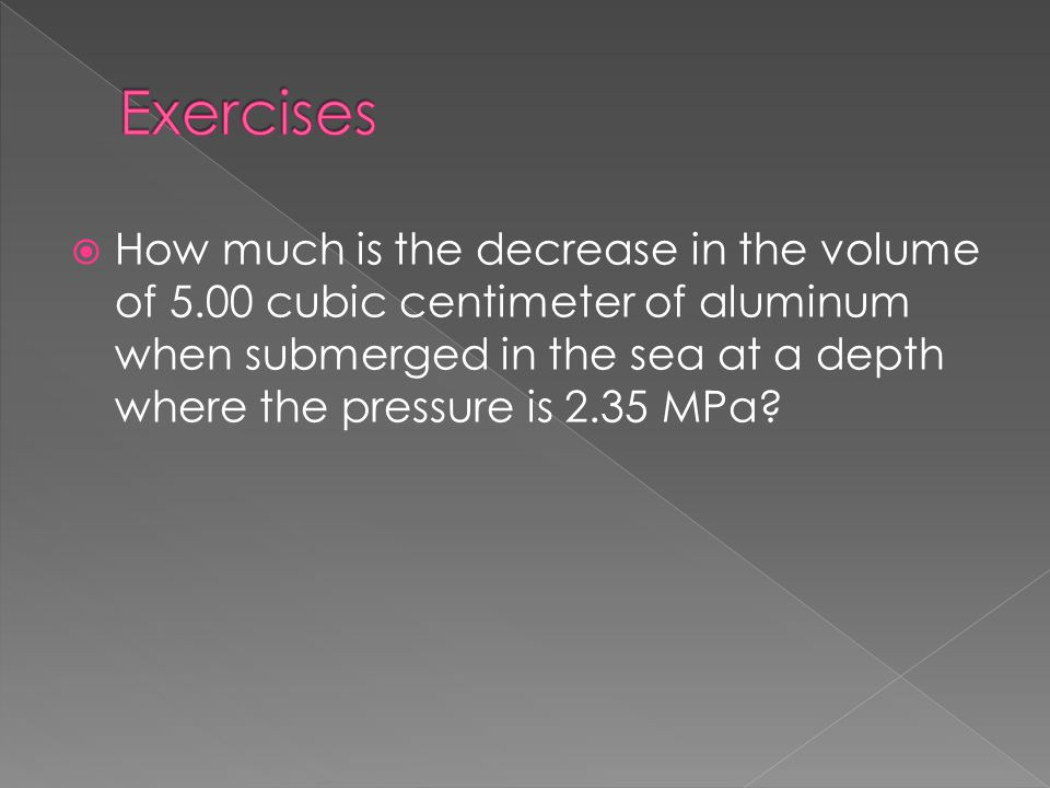  How much is the decrease in the volume of 5.00 cubic centimeter of aluminum when submerged in the sea at a depth where the pressure is 2.35 MPa?