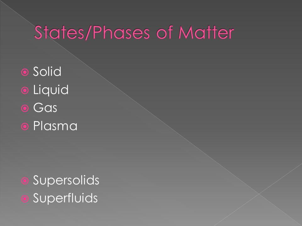  Solid  Liquid  Gas  Plasma  Supersolids  Superfluids