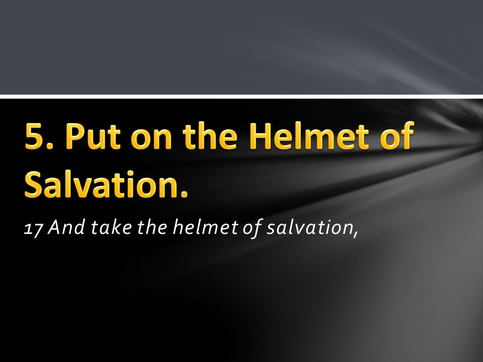 17 And take the helmet of salvation,