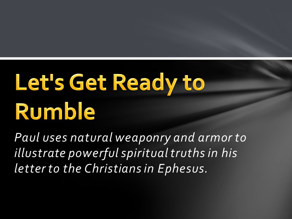 Paul uses natural weaponry and armor to illustrate powerful spiritual truths in his letter to the Christians in Ephesus.
