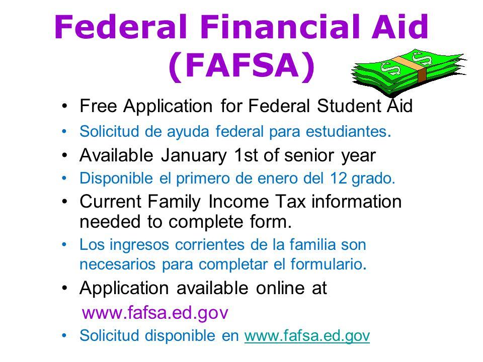 Federal Financial Aid (FAFSA) Free Application for Federal Student Aid Solicitud de ayuda federal para estudiantes.