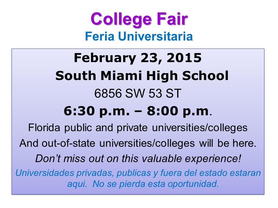 College Fair College Fair Feria Universitaria February 23, 2015 South Miami High School 6856 SW 53 ST 6:30 p.m.