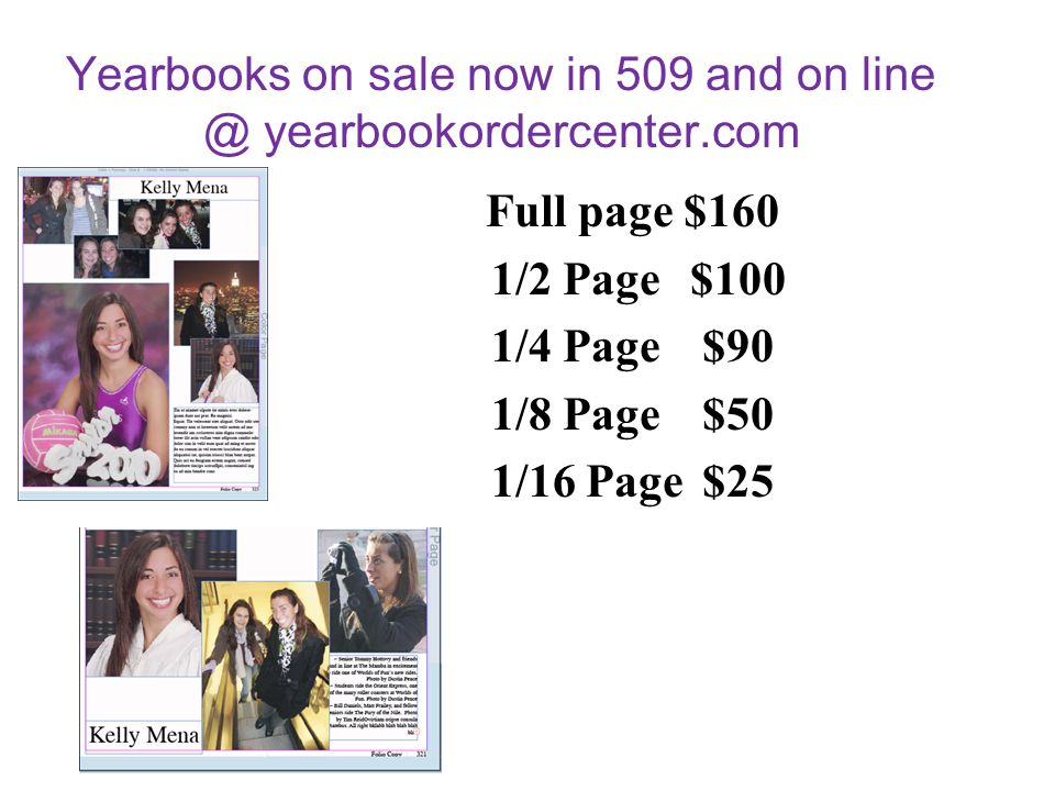 Yearbooks on sale now in 509 and on line @ yearbookordercenter.com Full page $160 1/2 Page $100 1/4 Page $90 1/8 Page $50 1/16 Page $25