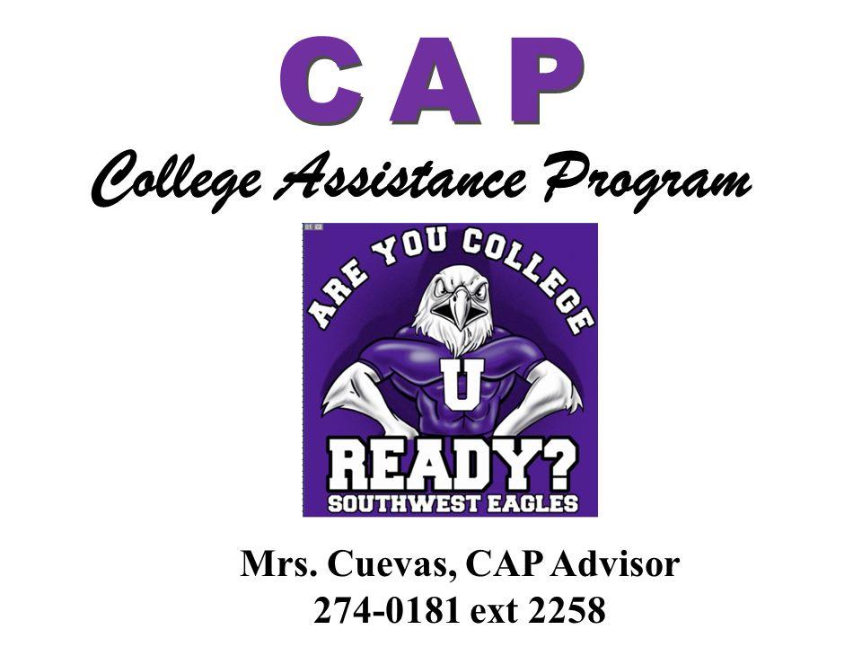 College Assistance Program Mrs. Cuevas, CAP Advisor 274-0181 ext 2258