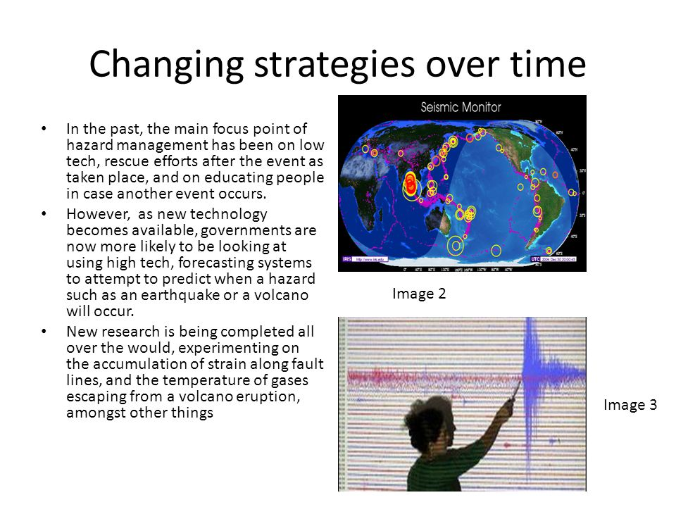 Changing strategies over time In the past, the main focus point of hazard management has been on low tech, rescue efforts after the event as taken pla