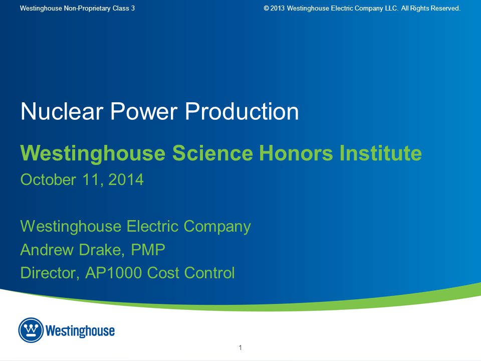 Westinghouse Non-Proprietary Class 3© 2013 Westinghouse Electric Company LLC. All Rights Reserved. 1 Westinghouse Science Honors Institute October 11,