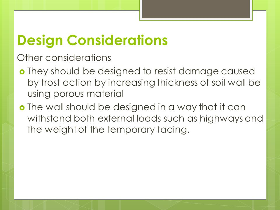 Construction Considerations  The state of the construction material should be in good physical conditions and as per the design specification  Check to ensure the excavation walls are stable and that the nails are properly installed with the right length size and spacing  Check to ensure the completed soil wall is not tampered with during excavation of the next phase