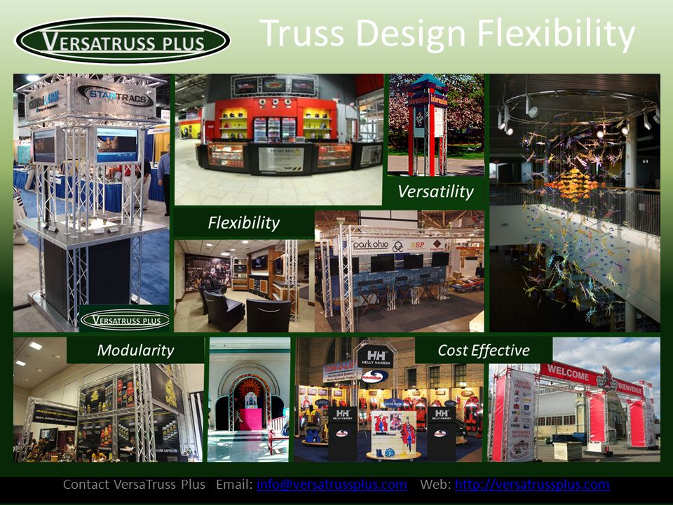 Contact VersaTruss Plus Email: info@versatrussplus.com Web: http://versatrussplus.cominfo@versatrussplus.comhttp://versatrussplus.com Truss Design Flexibility