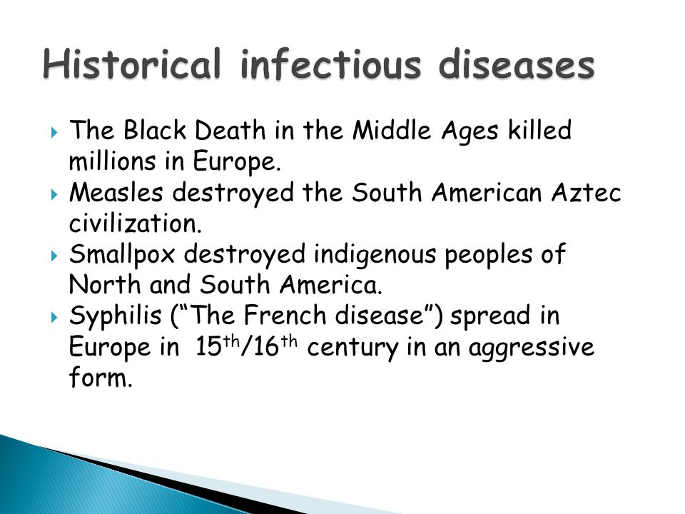  The Black Death in the Middle Ages killed millions in Europe.