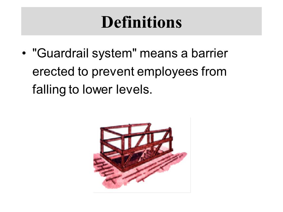 Definitions Guardrail system means a barrier erected to prevent employees from falling to lower levels.