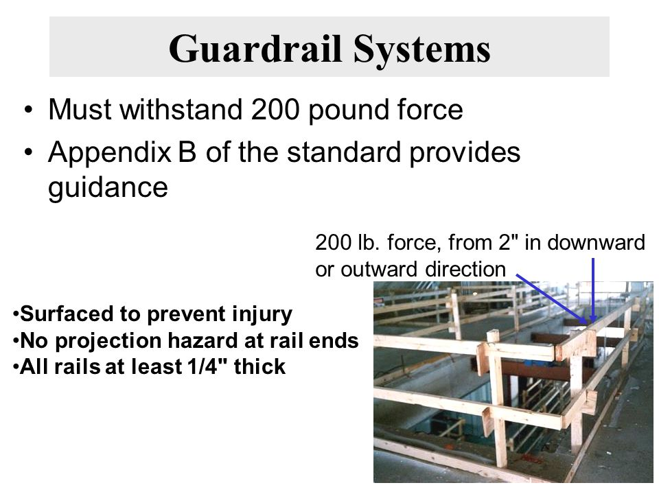 Guardrail Systems Must withstand 200 pound force Appendix B of the standard provides guidance 200 lb.