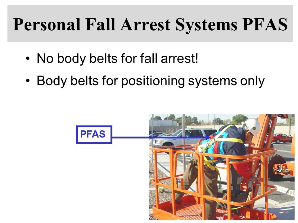 Personal Fall Arrest Systems PFAS No body belts for fall arrest.