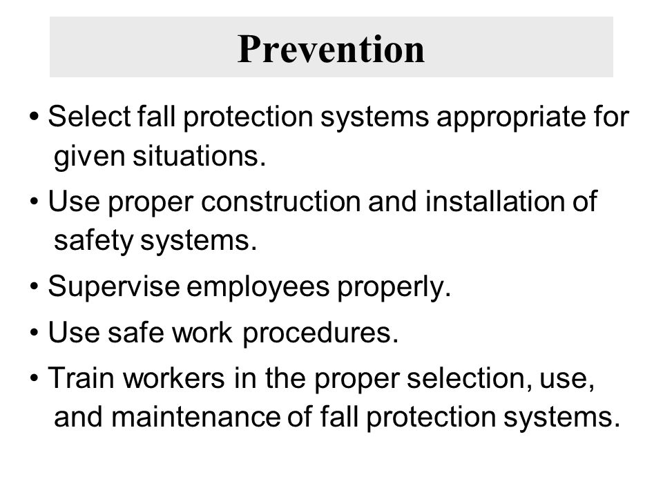 Select fall protection systems appropriate for given situations. Use proper construction and installation of safety systems. Supervise employees prope