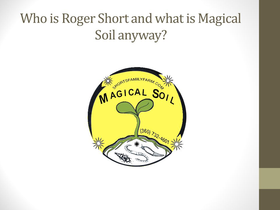 Who is Roger Short and what is Magical Soil anyway?