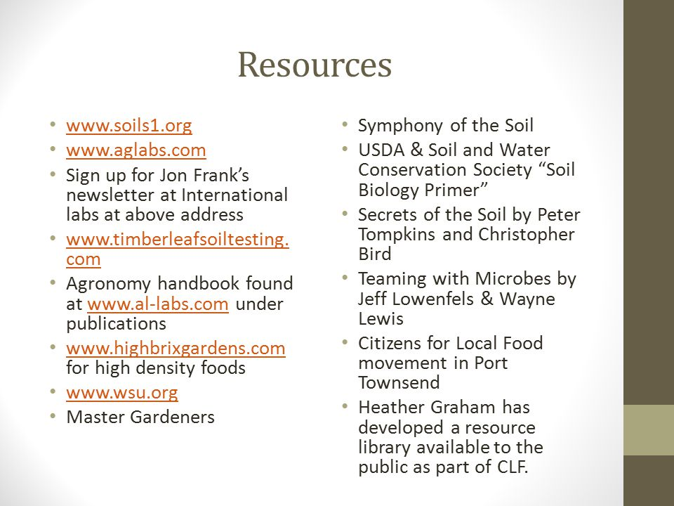Resources www.soils1.org www.aglabs.com Sign up for Jon Frank's newsletter at International labs at above address www.timberleafsoiltesting. com www.t