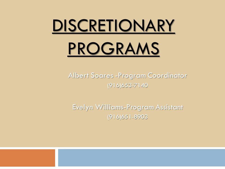 DISCRETIONARY PROGRAMS Albert Soares -Program Coordinator (916)653-7140 Evelyn Williams-Program Assistant (916)651-8903