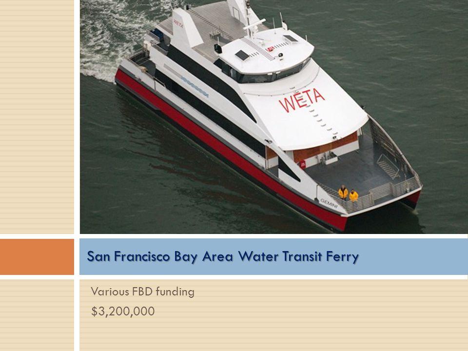 Various FBD funding $3,200,000 San Francisco Bay Area Water Transit Ferry