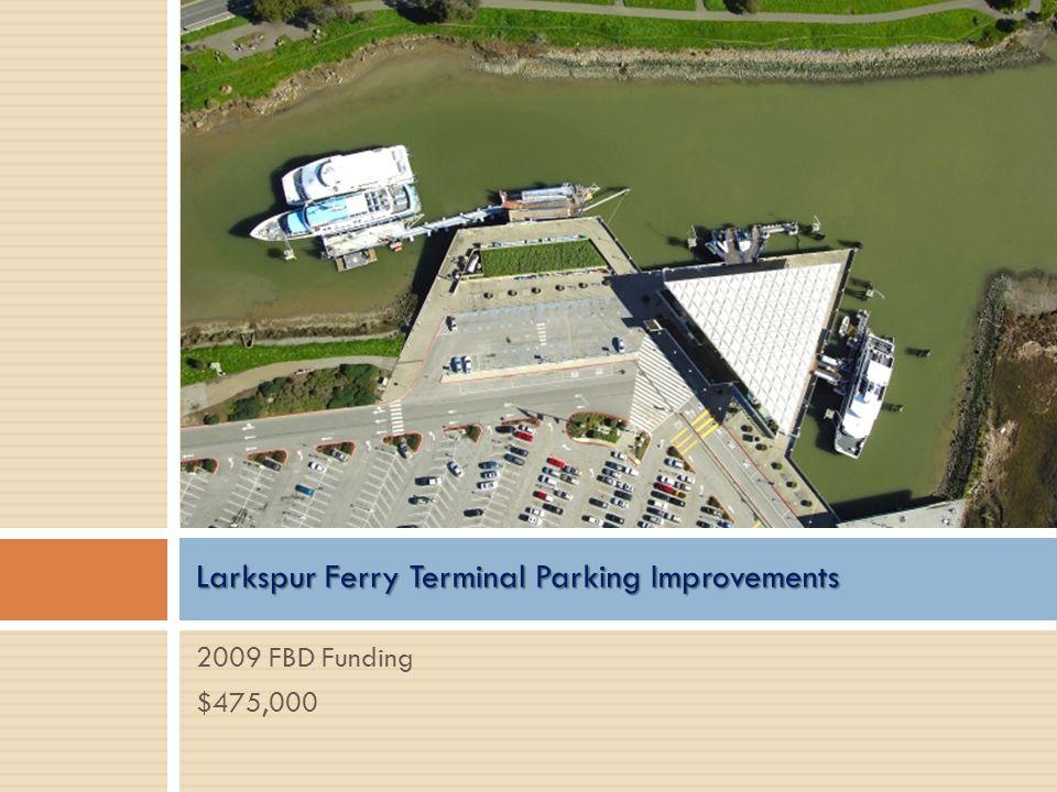 2009 FBD Funding $475,000 Larkspur Ferry Terminal Parking Improvements